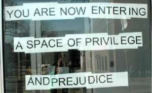 you-are-now-entering-a-space-of-privilege-and-prejudice
